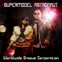 Supermodel Astronaut — Worldwide Groove Corporation