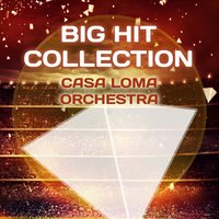 Big Hit Collection — Casa Loma Orchestra