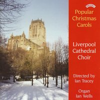 Popular Christmas Carols — The Choir of Liverpool Cathedral|Ian Tracey|Ian Wells