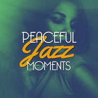 Peaceful Jazz Moments — Music for Quiet Moments