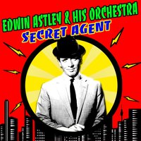 Secret Agent — Edwin Astley & His Orchestra