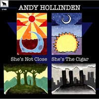 She's Not Close She's the Cigar — Andy Hollinden