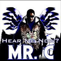 Hear Me Now? — MCMr. C