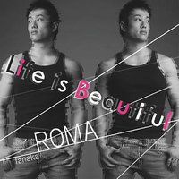 Life Is Beautiful — Roma Tanaka