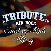 A Tribute to Kid Rock: Southern Rock King — Southern Rock Kings