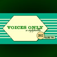 Voices Only 2012 College A Cappella, Volume Two — сборник