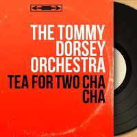Tea for Two Cha Cha — The Tommy Dorsey Orchestra, Warren Covington