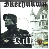 Life & Times Of Killz Vol. 1 — Ikechukwu