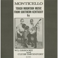 Monticello: Tough Mountain Music from Southern Kentucky — W.L. Gregory  & Clyde Davenport
