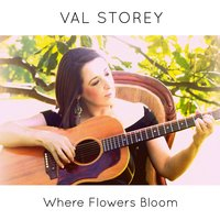 Where Flowers Bloom — Val Storey