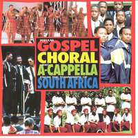 Poular Gospel Chora land A-Capella from the Townships of South Africa — сборник