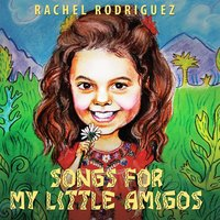 Songs for My Little Amigos — Rachel Rodriguez