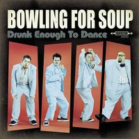 Drunk Enough To Dance — Bowling For Soup