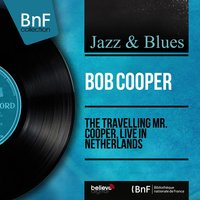 The Travelling Mr. Cooper, Live in Netherlands — Bob Cooper, Wessel Ilcken Trio