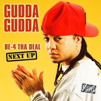 Be-4 Tha Deal-Next Up — Gudda Gudda