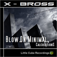 Blow On Minimal / Calculations — X Bross