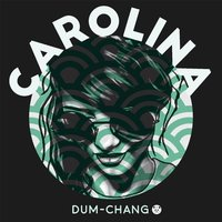 Carolina — Dum-Chang