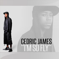 I'm So Fly — Cedric James