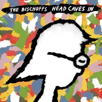 Head Caves In — The Bischoffs