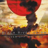 Silver Off the Vine — Black River Union