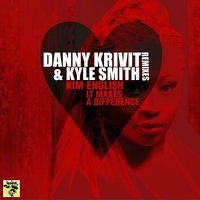 It Makes A Difference Remixes — Danny Krivit & Kyle Smith Present Kim English