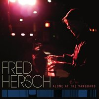 Alone at the Vanguard — Fred Hersch