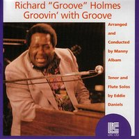 "Groovin' With Groove — Richard ""Groove"" Holmes"