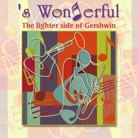 'S Wonderful - The Lighter Side of Gershwin — сборник