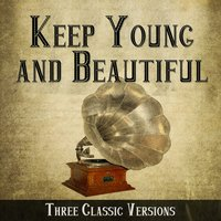 Keep Young and Beautiful - Three Classic Versions — сборник