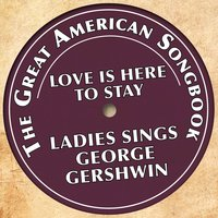 The Great American Songbook: Ladies Sings George Gershwin — Джордж Гершвин