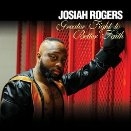 Greater Fight to Better Faith — Josiah Rogers