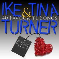 A Fool In Love - 40 Favourite Songs — IKE & Tina Turner
