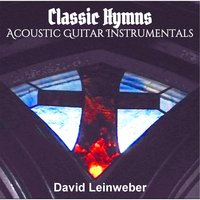 Classic Hymns Arranged for Acoustic Guitar Instrumentals — David Leinweber