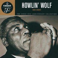Howlin' Wolf: His Best -Chess 50th Anniversary Collection — Howlin' Wolf