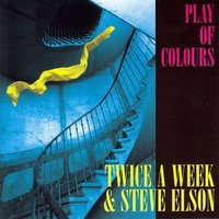 Play of Colours — Twice a Week, Steve Elson