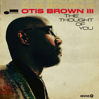 The Thought Of You — Otis Brown III