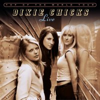 Top of the World Tour Live — Dixie Chicks