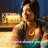 My Kierra Sheard Playlist — Kierra Sheard