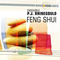 Music & Highlights: Feng Shui — Ensemble P.J. Rhinegould
