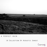 A Perfect Ruin: A Collection of Acoustic Songs — Chapter 9