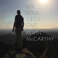 My Soul Cries Out — Kevin McCarthy