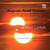 Augusta Read Thomas: Astral Canticle — Augusta Read THOMAS, Donald Schleicher, Andrea Solya