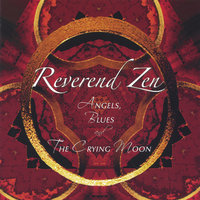 Angels, Blues & the Crying Moon — REVEREND ZEN