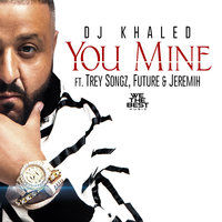 You Mine — DJ Khaled, Trey Songz, Jeremih, Future