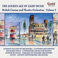 The Golden Age of Light Music: British Cinema & Theatre Orchestras - Vol. 3 — Frank Tours, Rudolf Friml, Vincent Youmans, Leon Jessel, Paul Lincke, Имре Кальман