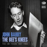 The Bee's Knees (The EMI Years 1957 - 1962) — John Barry