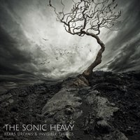 Fears Dreams & Invisible Things — The Sonic Heavy