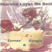 Momma Loves Me Best — Tomas & Gorgio
