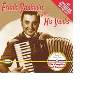 Frank Yankovic and His Yanks: The Complete Standard Transcriptions — Frank Yankovic and His Yanks