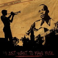 I Just Want to Make Music — John Lee Hooker